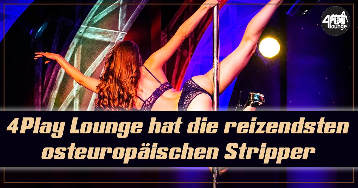 Einige der heißesten, reizendsten Mädchen sind in Osteuropa zu finden. Besucht die 4Play Lounge in Budapest und ihr werdet sehen, dass osteuropäische Stripper einzigartig sind.