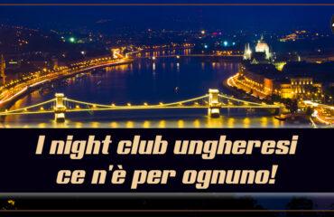 I night club ungheresi – ce n'è per ognuno!