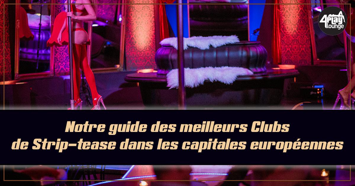 Il existe de nombreux clubs de strip-tease à travers l'Europe. Certains sont fantastiques avec des filles de classe mondiale. Le meilleur reste toutefois le 4Play Lounge